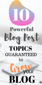 10 Powerful Topics That Are Guaranteed to Grow Your Blog